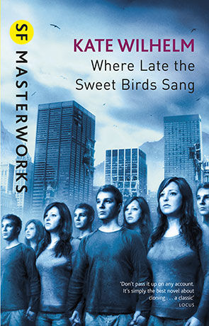 Where Late the Sweet Birds Sang, a novel by Kate Wilhelm