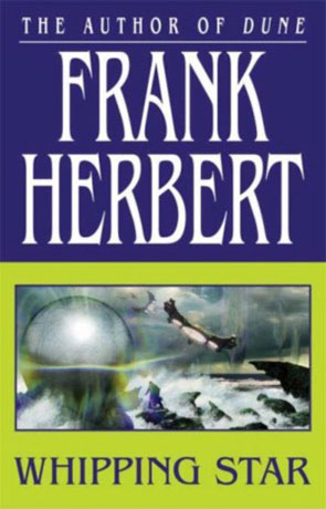 Whipping Star, a novel by Frank Herbert