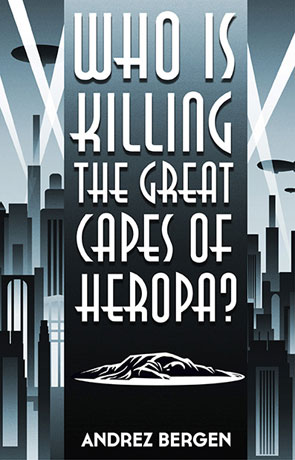 Who is Killing the Great Capes of Heropa?, a novel by Andrez Bergen