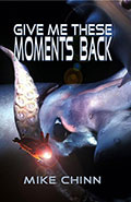 Give Me These Moments Back by Michael Chinn